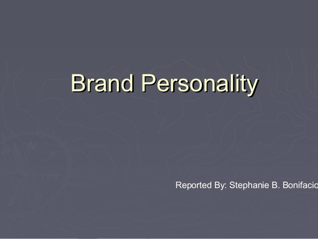 Brand PersonalityBrand Personality Reported By: Stephanie B. Bonifacio