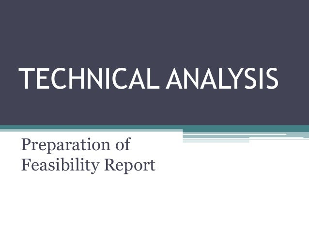 TECHNICAL ANALYSIS Preparation of Feasibility Report