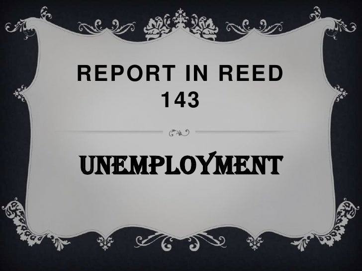 Report in reed 143<br />Unemployment<br />