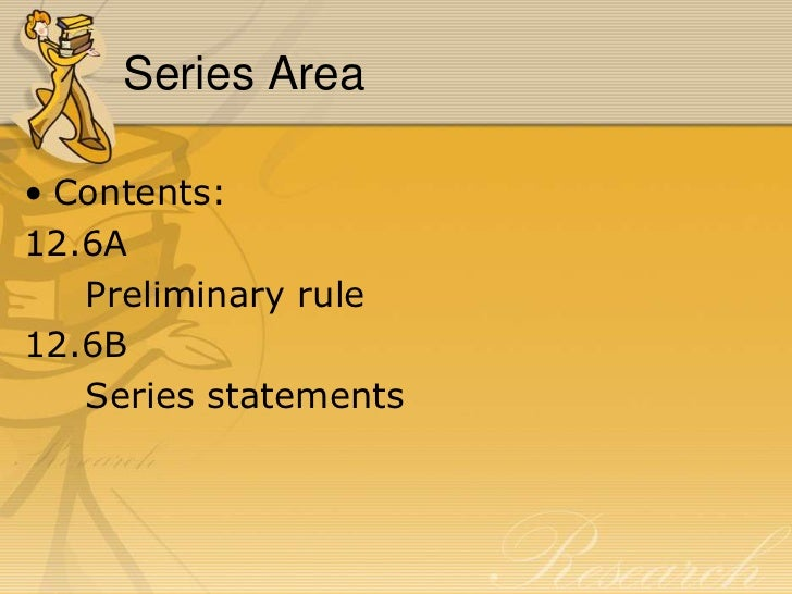 Series Area• Contents:12.6A   Preliminary rule12.6B   Series statements