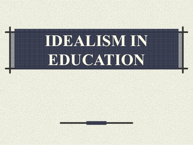 IDEALISM INEDUCATION