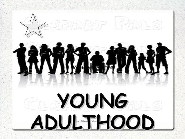 YOUNG ADULTHOOD  YOUNG ADULTHOOD