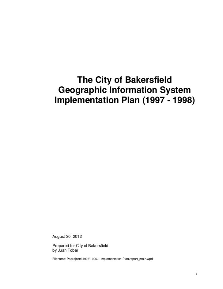 The City of Bakersfield  Geographic Information System Implementation Plan (1997 - 1998)August 30, 2012Prepared for City o...