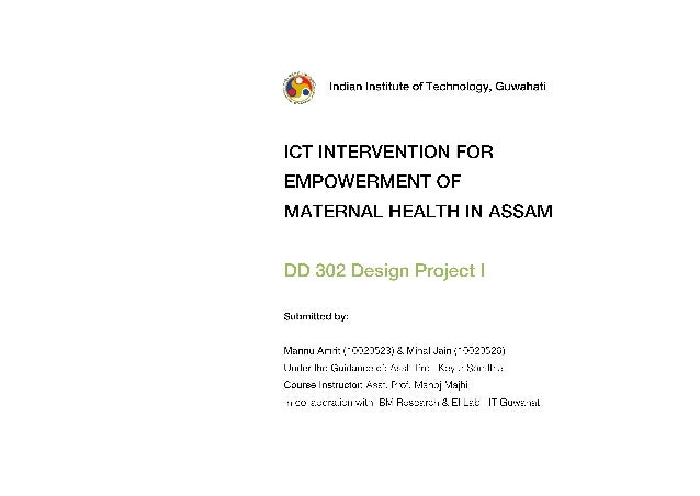 Design Project I  ICT Intervention for the empowerment of Maternal Health in Assam  IIT Guwahati | Department of Design  1