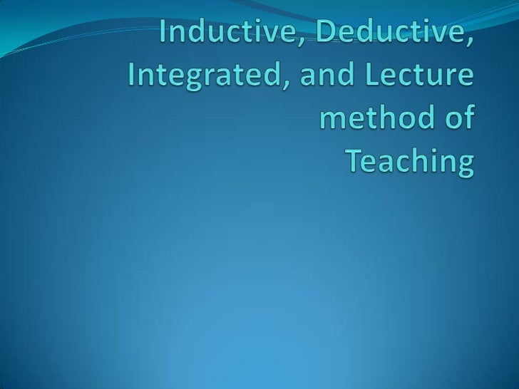 Inductive, Deductive, Integrated and Lecture Method of Teaching