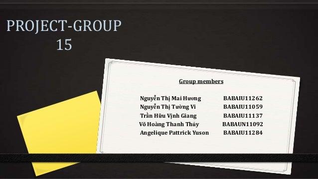 PROJECT-GROUP 15 Group members Nguyễn Thị Mai Hương Nguyễn Thị Tường Vi Trần Hữu Vịnh Giang Võ Hoàng Thanh Thủy Angelique ...