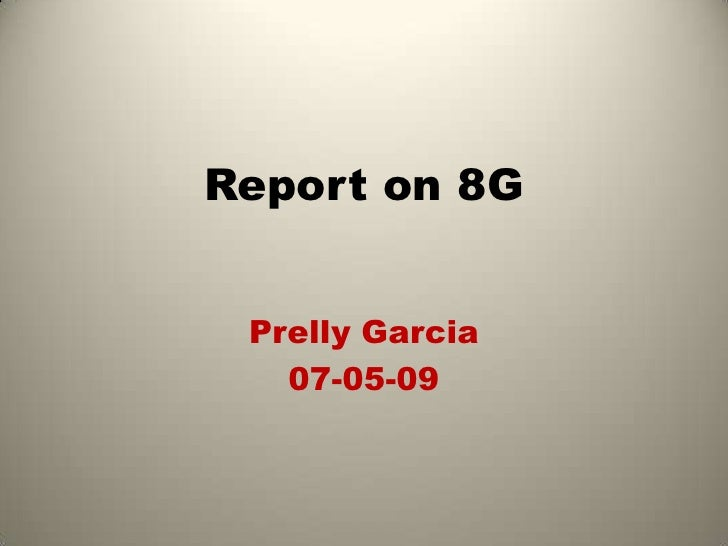 Report On 8 G