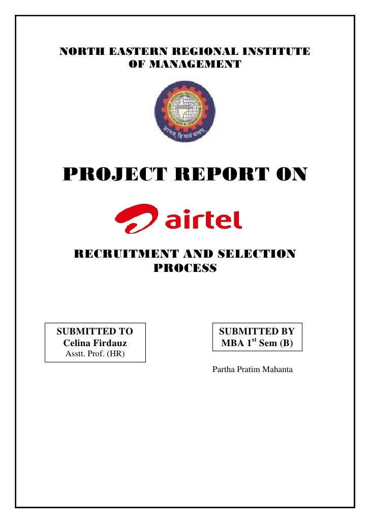 NORTH EASTERN REGIONAL INSTITUTE        OF MANAGEMENT PROJECT REPORT ON   RECRUITMENT AND SELECTION           PROCESSSUBMI...