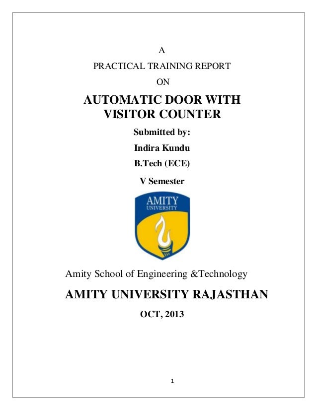 A PRACTICAL TRAINING REPORT ON  AUTOMATIC DOOR WITH VISITOR COUNTER Submitted by: Indira Kundu B.Tech (ECE) V Semester  Am...