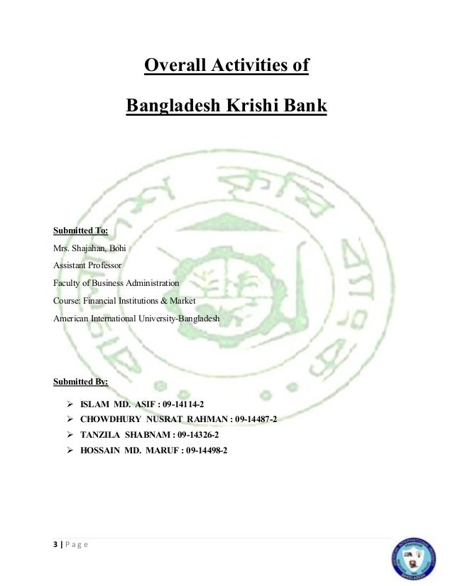 3 | P a g e Overall Activities of Bangladesh Krishi Bank Submitted To: Mrs. Shajahan, Bohi Assistant Professor Faculty of ...