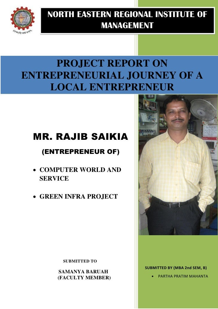 NORTH EASTERN REGIONAL INSTITUTE OF               MANAGEMENT     PROJECT REPORT ONENTREPRENEURIAL JOURNEY OF A    LOCAL EN...