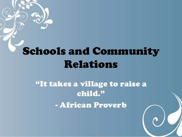 school and community relation An effective school leader will incorporate strategies to get the entire community  to support the school as increased support makes a school.