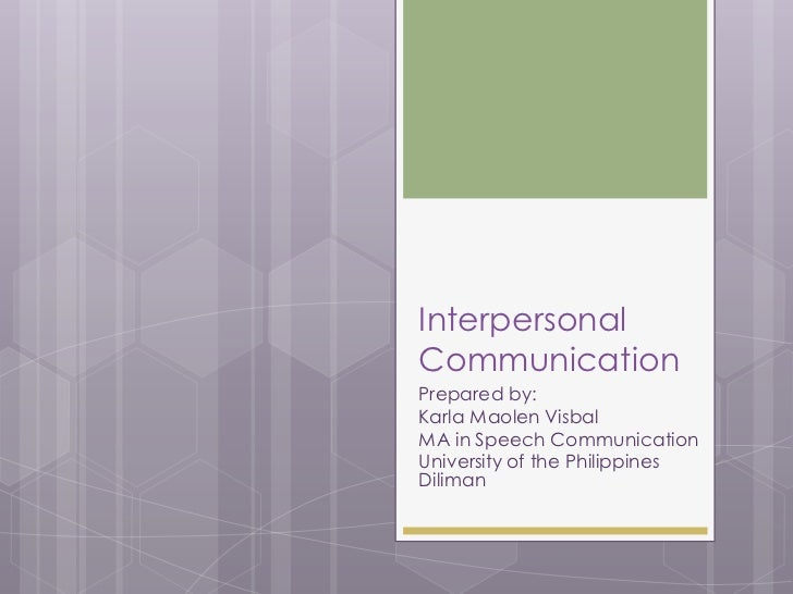 InterpersonalCommunicationPrepared by:Karla Maolen VisbalMA in Speech CommunicationUniversity of the PhilippinesDiliman