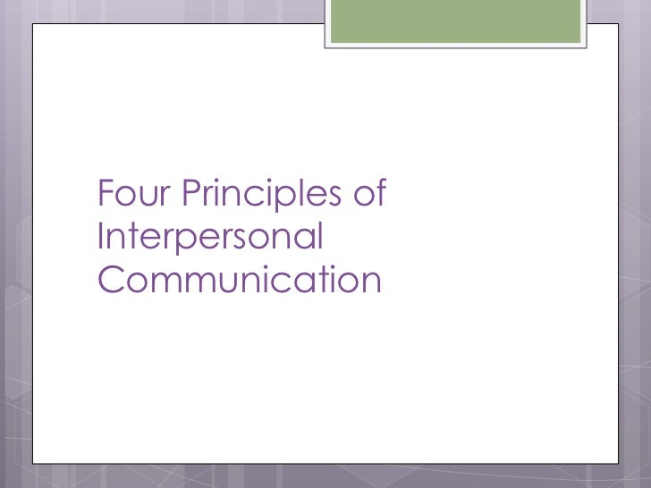 four principles of interpersonal communication essay Foundations of interpersonal communication 1 chapter 1 canadian profile: 4 explain the principles of interpersonal communication, and give examples of each 5.