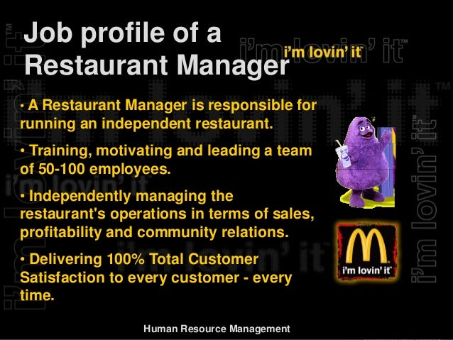 human resource activities at mcdonalds Human resource is a department within a company whose responsibilities include searching for employees and training them, helping with conflict resolution, and organizing and helping with benefits.