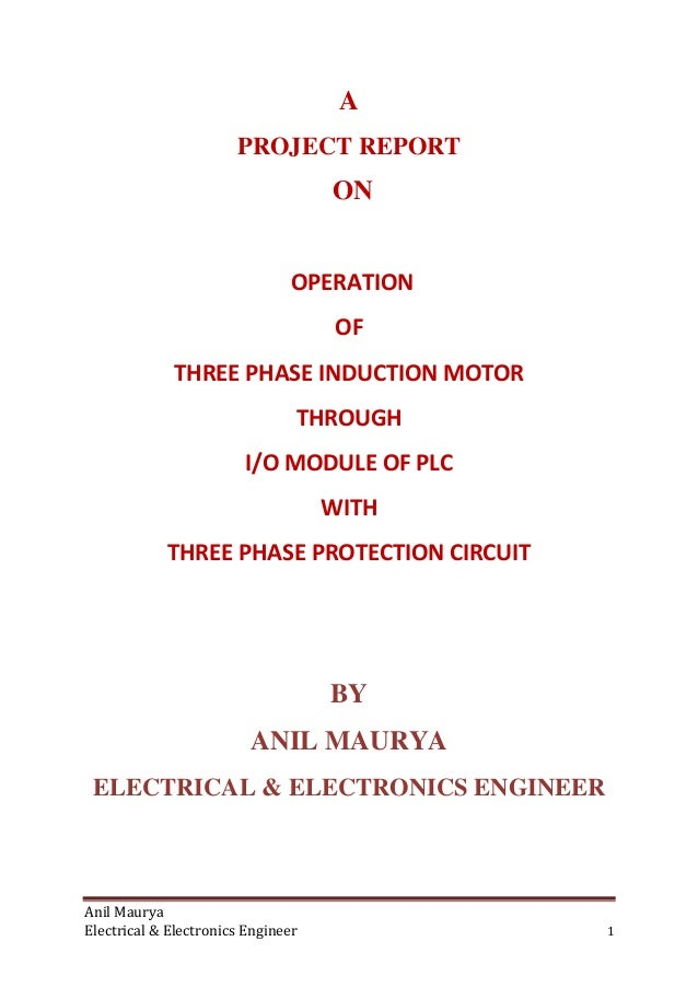 Anil Maurya Electrical & Electronics Engineer 1 A PROJECT REPORT ON OPERATION OF THREE PHASE INDUCTION MOTOR THROUGH I/O M...
