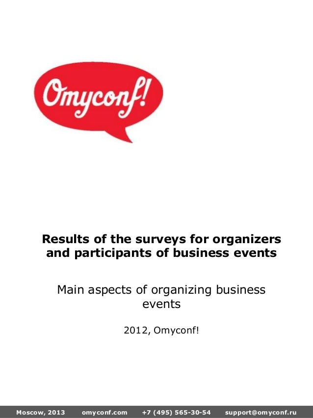Moscow, 2013 omyconf.com +7 (495) 565-30-54 support@omyconf.ruResults of the surveys for organizersand participants of bus...