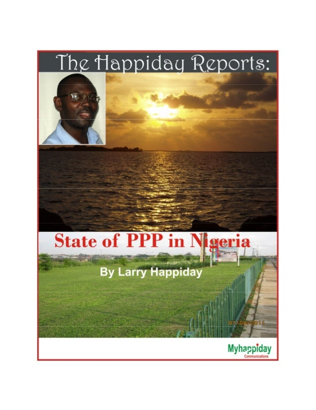 Report: State of PPP in NigeriaBy Larry HappidayI have been inundated with request for a report on the Public Private Part...