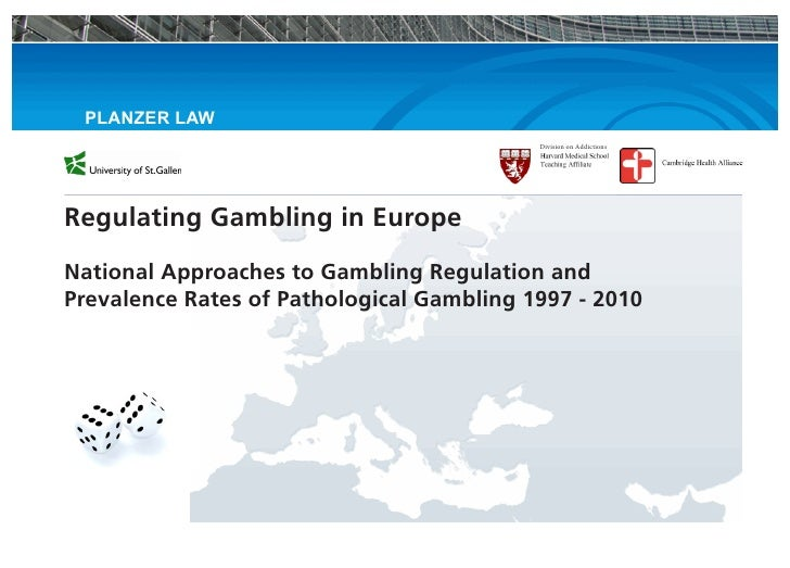 Report on regulating gambling in europe national approaches to gambling regulation and prevalence rate of pathological gambling 1997 - 2010_planzer law