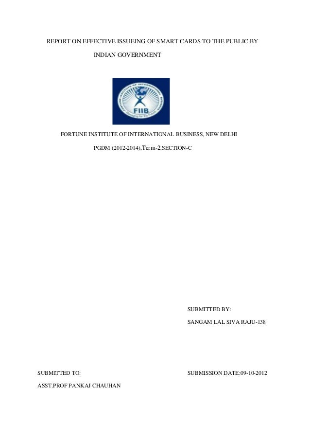 REPORT ON EFFECTIVE ISSUEING OF SMART CARDS TO THE PUBLIC BY                INDIAN GOVERNMENT      FORTUNE INSTITUTE OF IN...