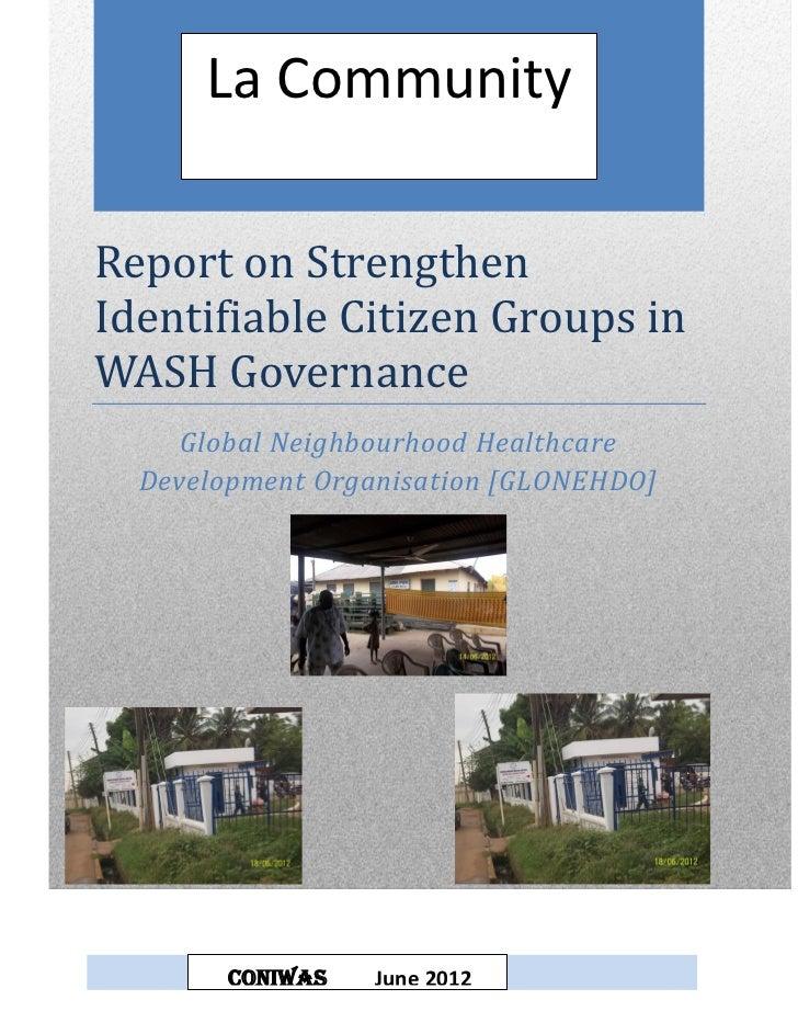 La CommunityReport on StrengthenIdentifiable Citizen Groups inWASH Governance     Global Neighbourhood Healthcare  Develop...