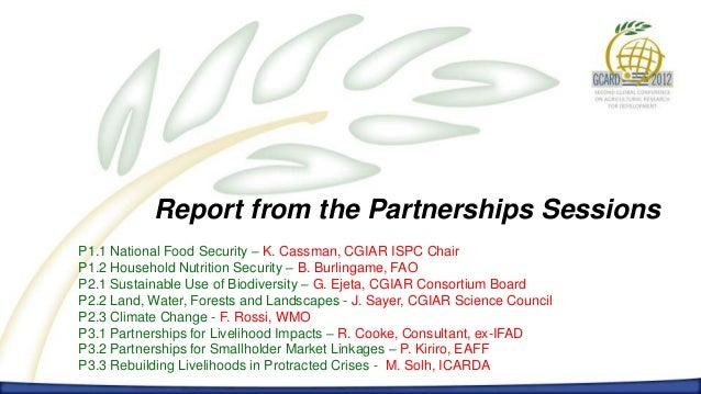 Report from the Partnerships SessionsP1.1 National Food Security – K. Cassman, CGIAR ISPC ChairP1.2 Household Nutrition Se...