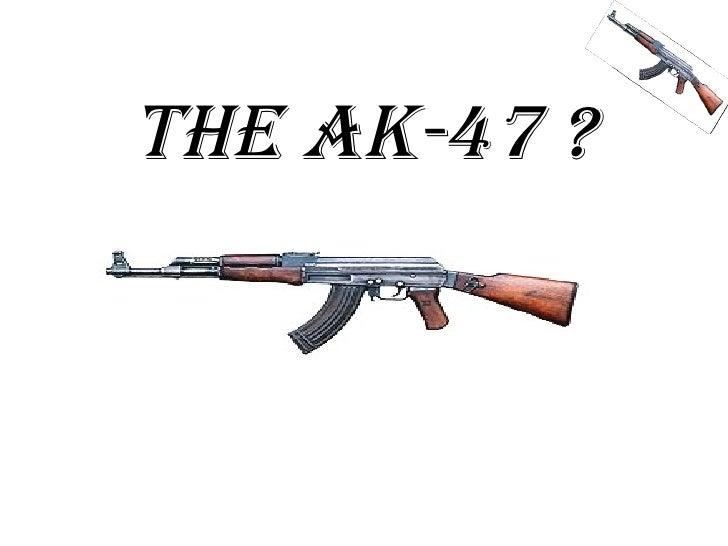 THE AK-47 ?