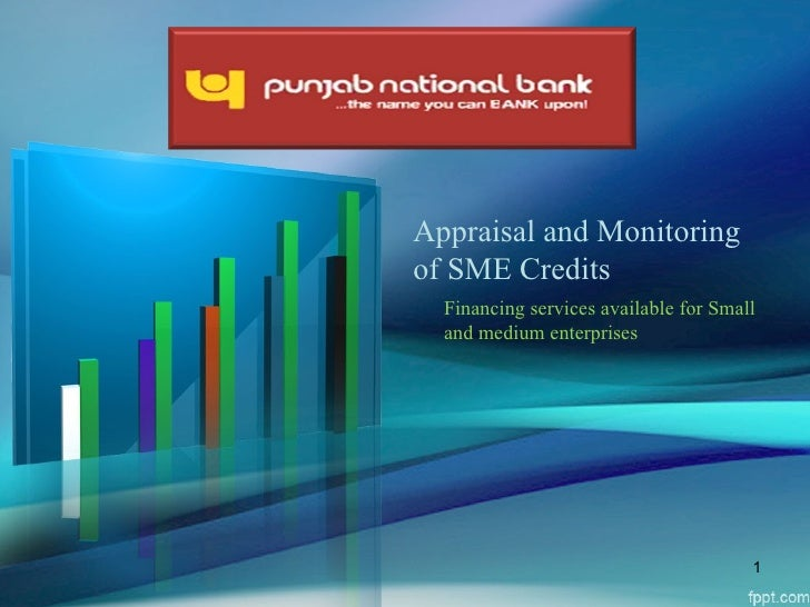 Appraisal and Monitoringof SME Credits  Financing services available for Small  and medium enterprises                    ...