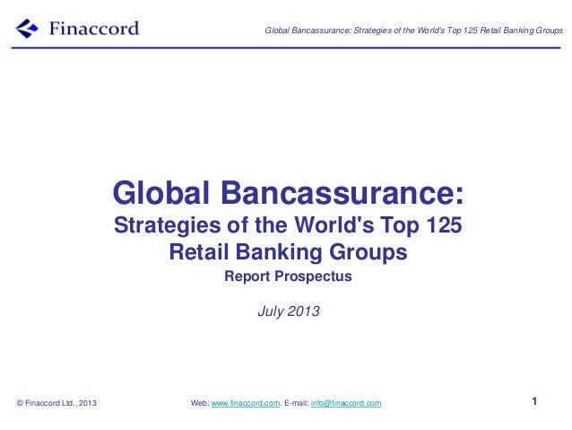 Global Bancassurance: Strategies of the World's Top 125 Retail Banking Groups © Finaccord Ltd., 2013 Web: www.finaccord.co...