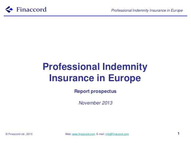 Professional Indemnity Insurance in Europe  Professional Indemnity Insurance in Europe Report prospectus November 2013  © ...