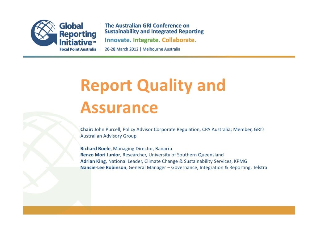 Report Quality andAssuranceChair: John Purcell, Policy Advisor Corporate Regulation, CPA Australia; Member, GRI'sAustralia...
