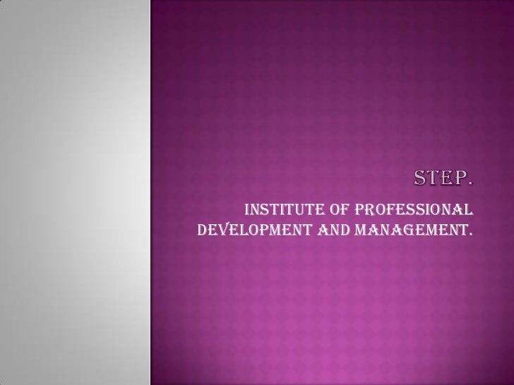 STEP.<br />INSTITUTE OF PROFESSIONAL DEVELOPMENT AND MANAGEMENT.<br />