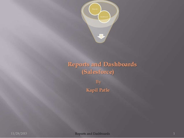 Reports  Dashboard  Reports and Dashboards (Salesforce) By Kapil Patle  11/28/2013  Reports and Dashboards  1