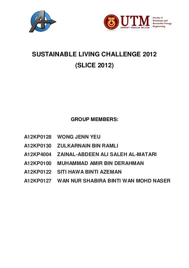 SUSTAINABLE LIVING CHALLENGE 2012                  (SLICE 2012)                GROUP MEMBERS:A12KP0128   WONG JENN YEUA12K...