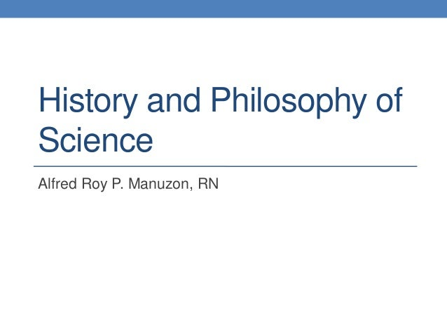 History and Philosophy of Science Alfred Roy P. Manuzon, RN