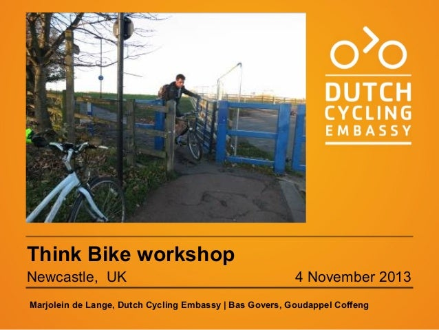 Think Bike workshop Newcastle, UK  4 November 2013  Marjolein de Lange, Dutch Cycling Embassy | Bas Govers, Goudappel Coff...