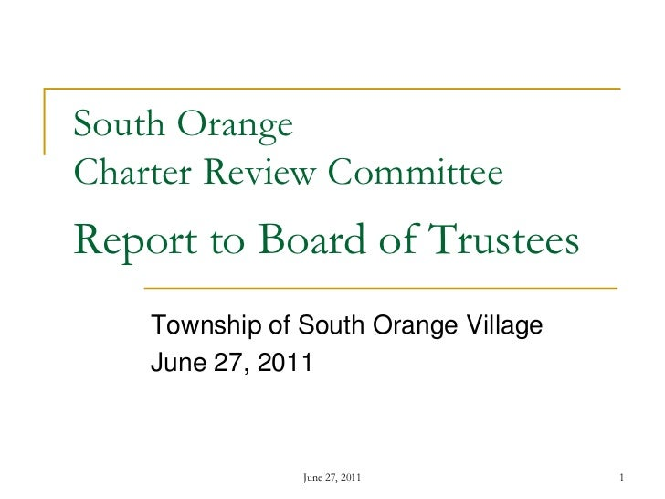 South OrangeCharter Review CommitteeReport to Board of Trustees    Township of South Orange Village    June 27, 2011      ...