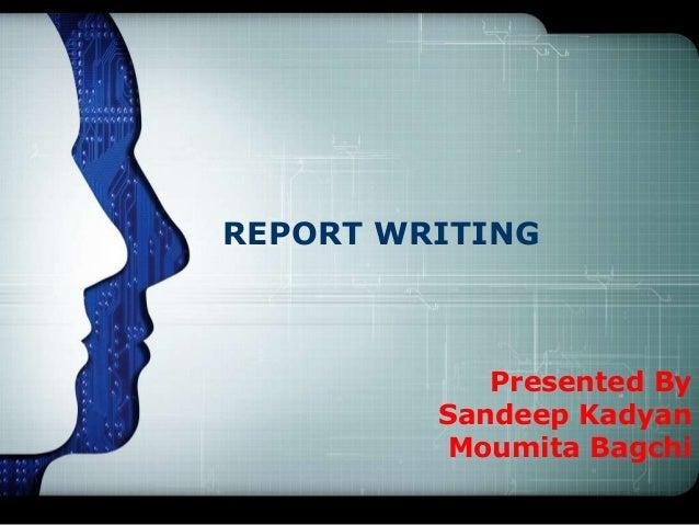LOGOREPORT WRITING            Presented By         Sandeep Kadyan         Moumita Bagchi