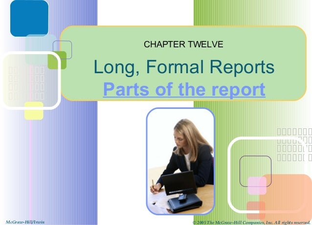 CHAPTER TWELVE                    Long, Formal Reports                     Parts of the reportMcGraw-Hill/Irwin           ...
