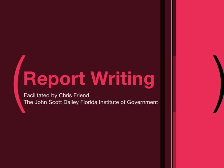 (Report WritingFacilitated by Chris FriendThe John Scott Dailey Florida Institute of Government                           ...