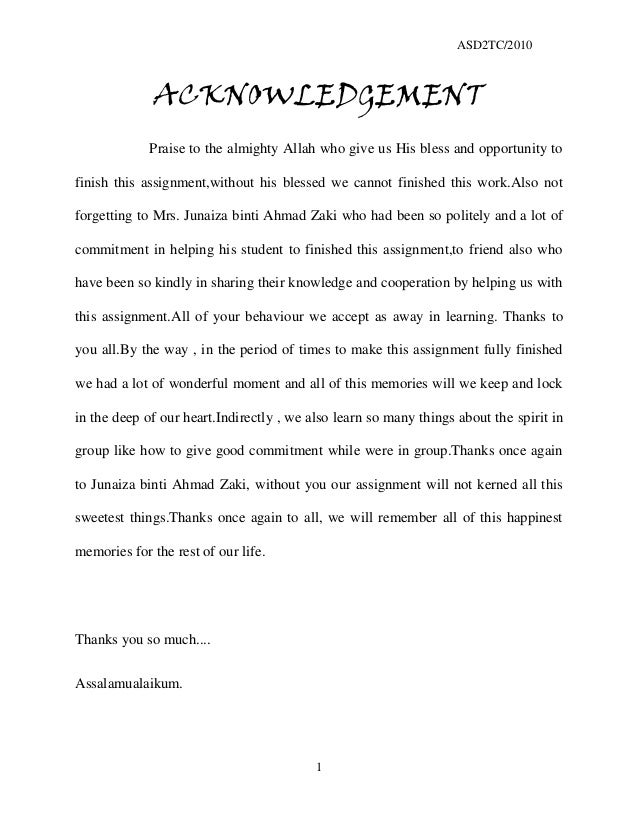 ASD2TC/2010 1 ACKNOWLEDGEMENT Praise to the almighty Allah who give us His bless and opportunity to finish this assignment...
