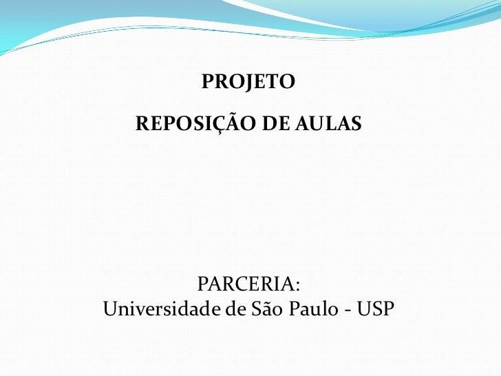 PROJETO   REPOSIÇÃO DE AULAS          PARCERIA:Universidade de São Paulo - USP