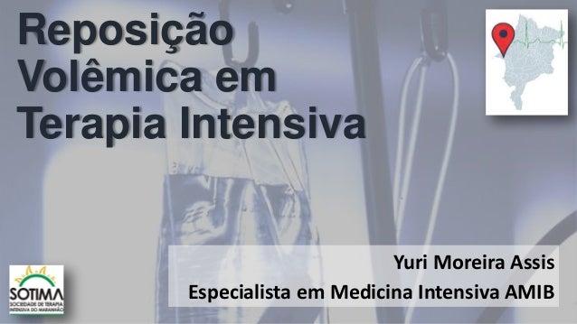 Reposição Volêmica em Terapia Intensiva Yuri Moreira Assis Especialista em Medicina Intensiva AMIB