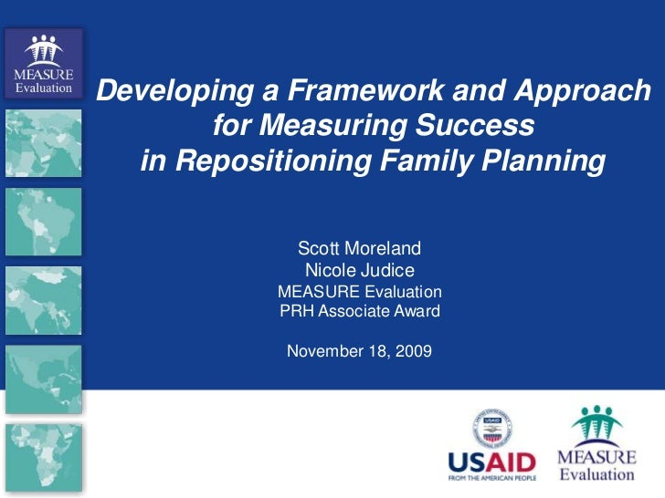 Developing a Framework and Approach for Measuring Success in Repositioning Family Planning<br />Scott Moreland<br />Nicole...
