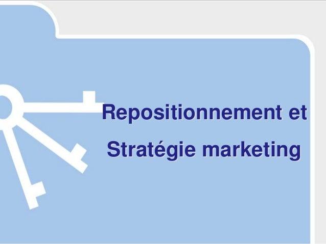 1  Repositionnement et Stratégie marketing