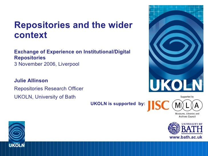 UKOLN is supported  by: Repositories and the wider context Exchange of Experience on Institutional/Digital Repositories 3 ...