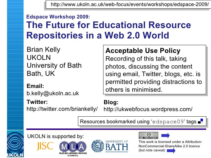 Edspace Workshop 2009: The Future for Educational Resource Repositories in a Web 2.0 World Brian Kelly UKOLN University of...