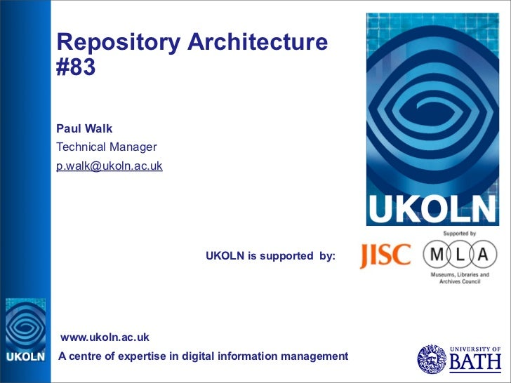 Repository Architecture #83  Paul Walk Technical Manager p.walk@ukoln.ac.uk                                UKOLN is suppor...