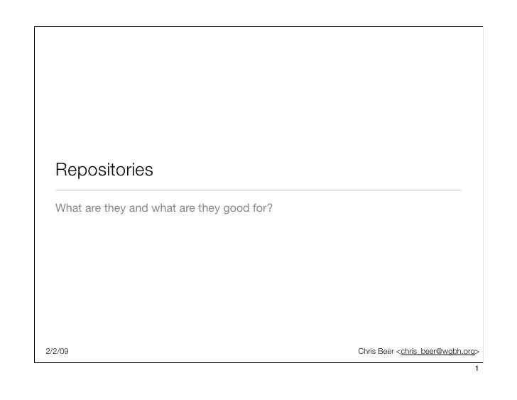 Repositories   What are they and what are they good for?     2/2/09                                        Chris Beer <chr...