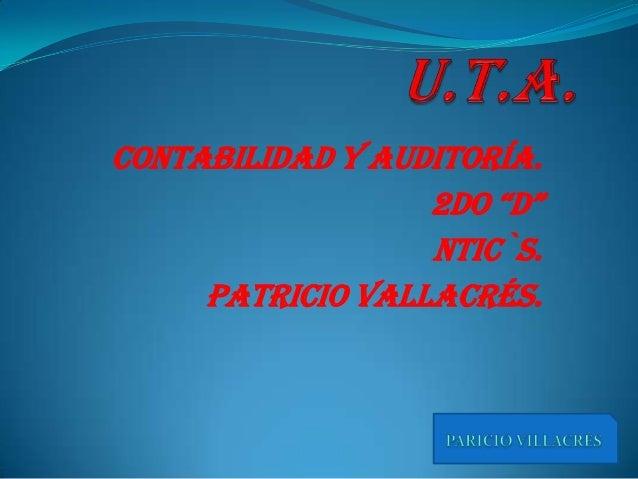 """CONTABILIDAD Y AUDITORÍA.                  2DO """"D""""                  NTIC`S.     PATRICIO VALLACRÉS."""
